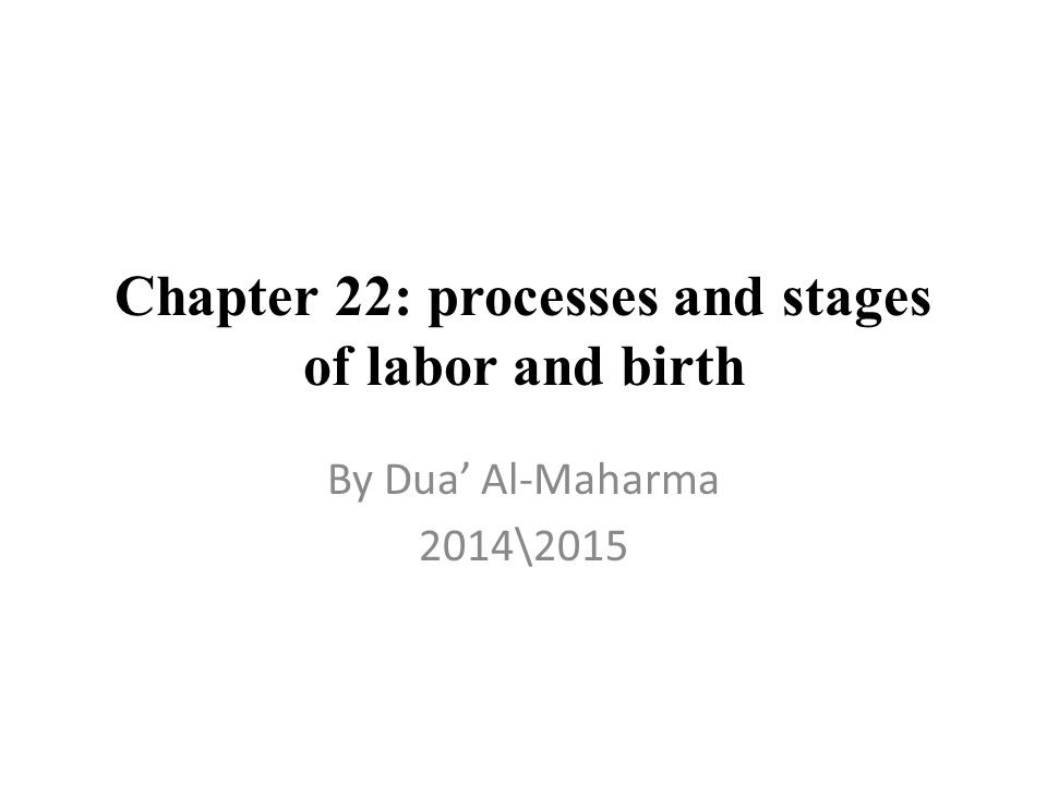 Chapter 22: processes and stages of labor and birth