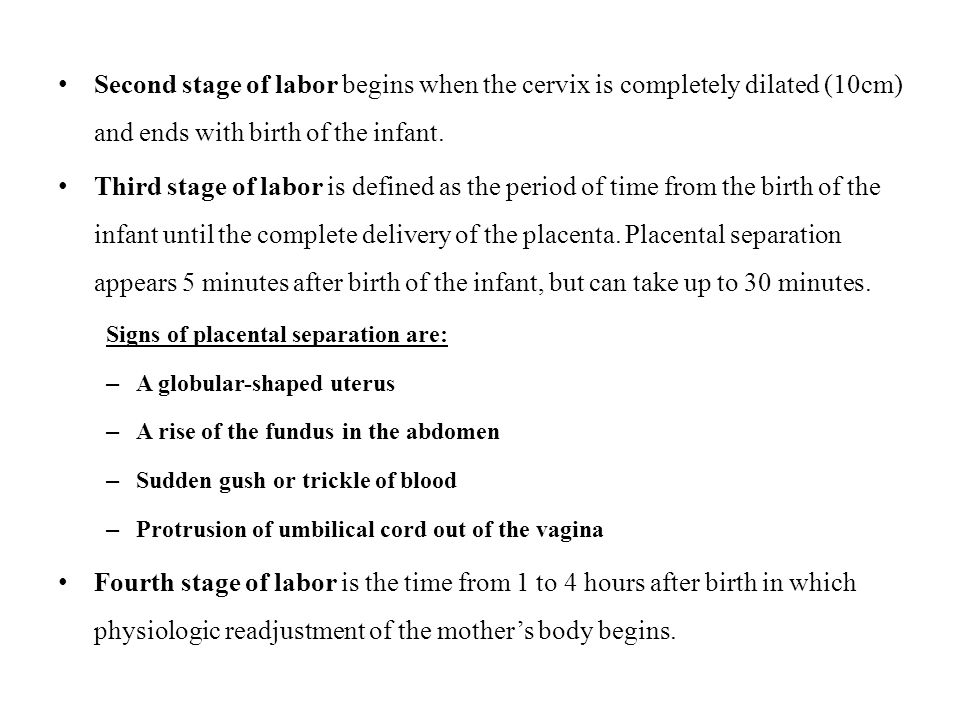 Second stage of labor begins when the cervix is completely dilated (10cm) and ends with birth of the infant.