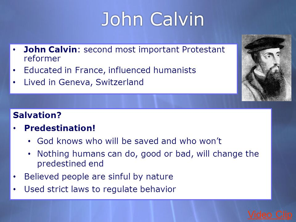 John Calvin John Calvin: second most important Protestant reformer. Educated in France, influenced humanists.