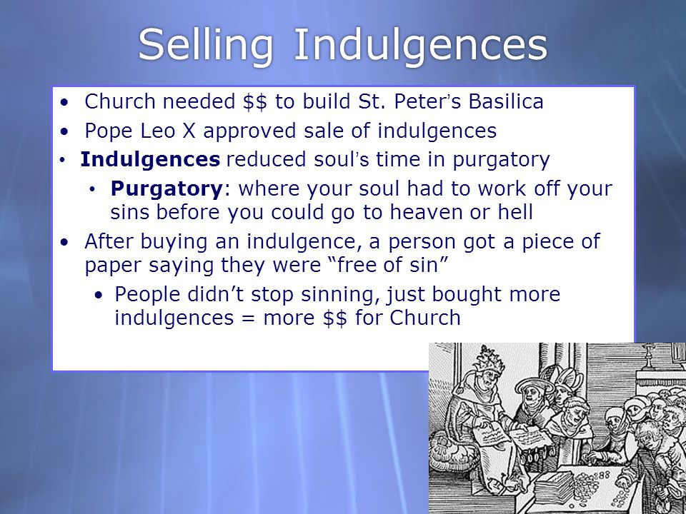 Selling Indulgences Church needed $$ to build St. Peter's Basilica