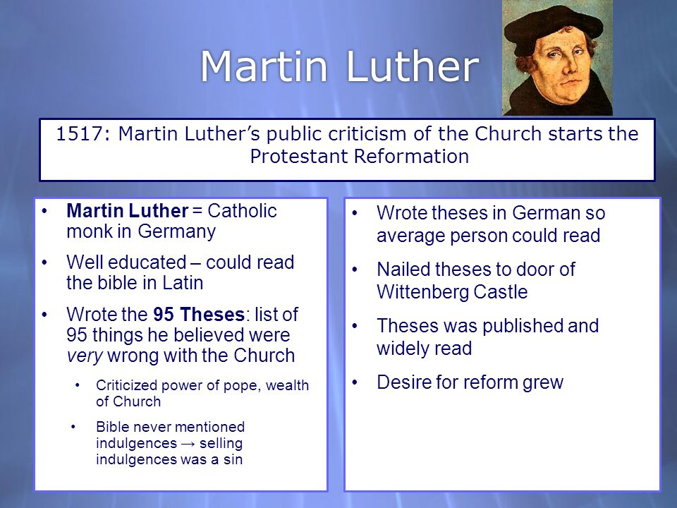 Martin Luther 1517: Martin Luther's public criticism of the Church starts the Protestant Reformation.