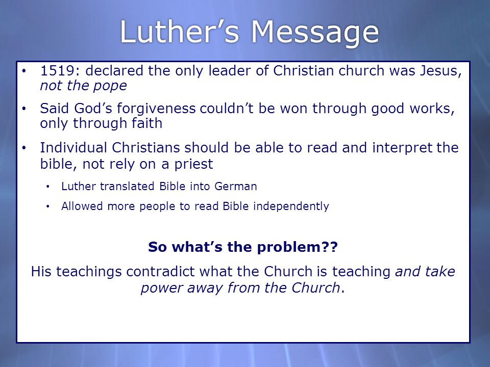 Luther's Message 1519: declared the only leader of Christian church was Jesus, not the pope.