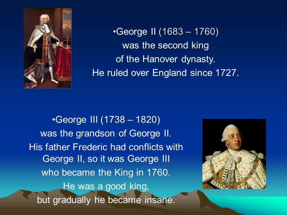 He ruled over England since 1727.