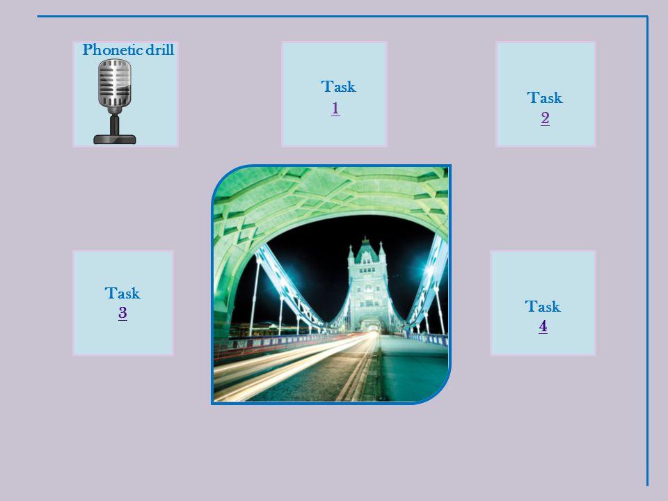 Phonetic drill Task 2 Task 1 Task 3 Task 4