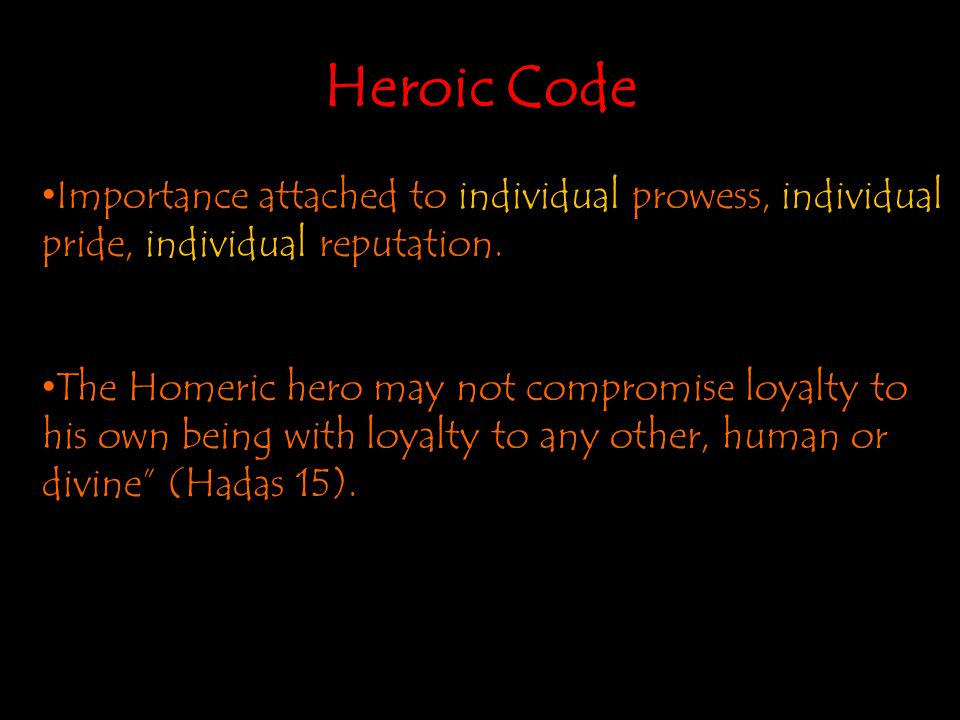 Heroic Code Importance attached to individual prowess, individual pride, individual reputation.