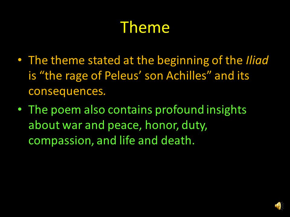 Theme The theme stated at the beginning of the Iliad is the rage of Peleus' son Achilles and its consequences.