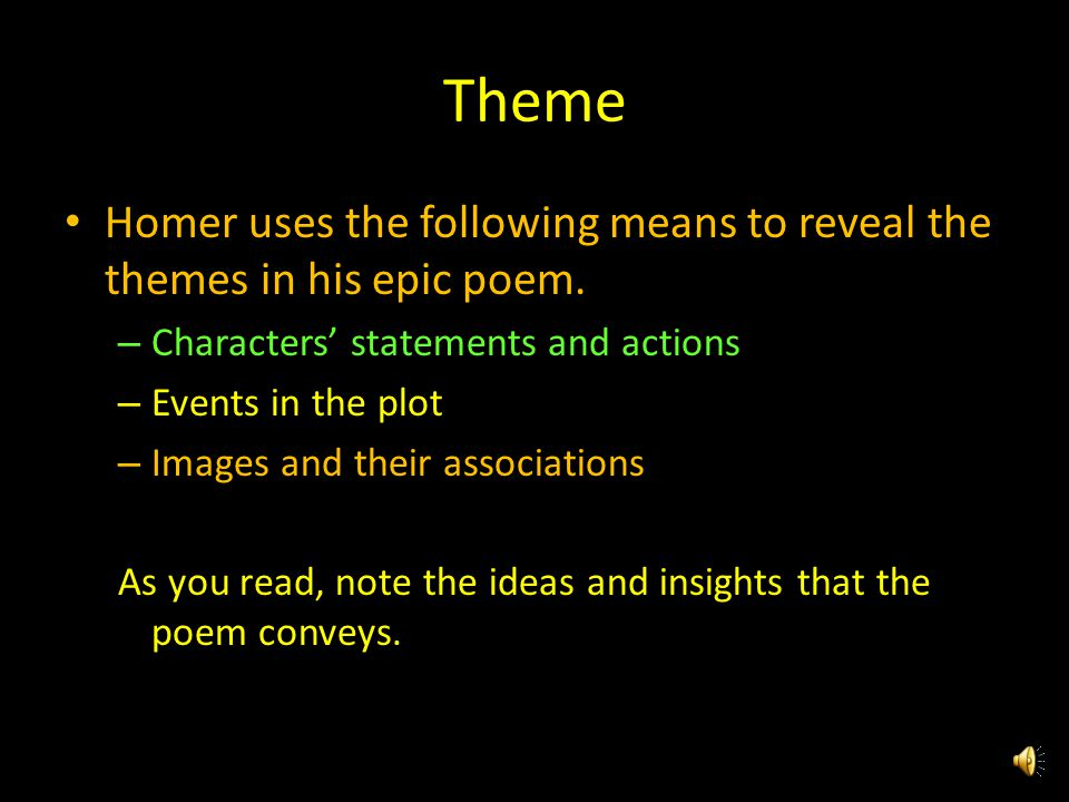 Theme Homer uses the following means to reveal the themes in his epic poem. Characters' statements and actions.