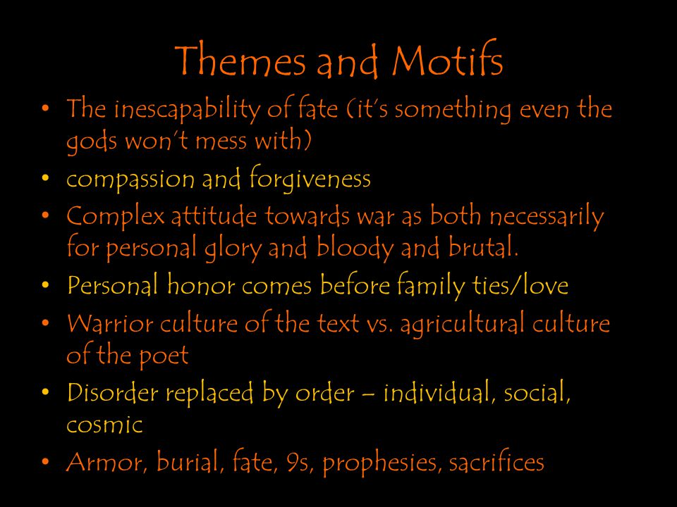 Themes and Motifs The inescapability of fate (it's something even the gods won't mess with) compassion and forgiveness.