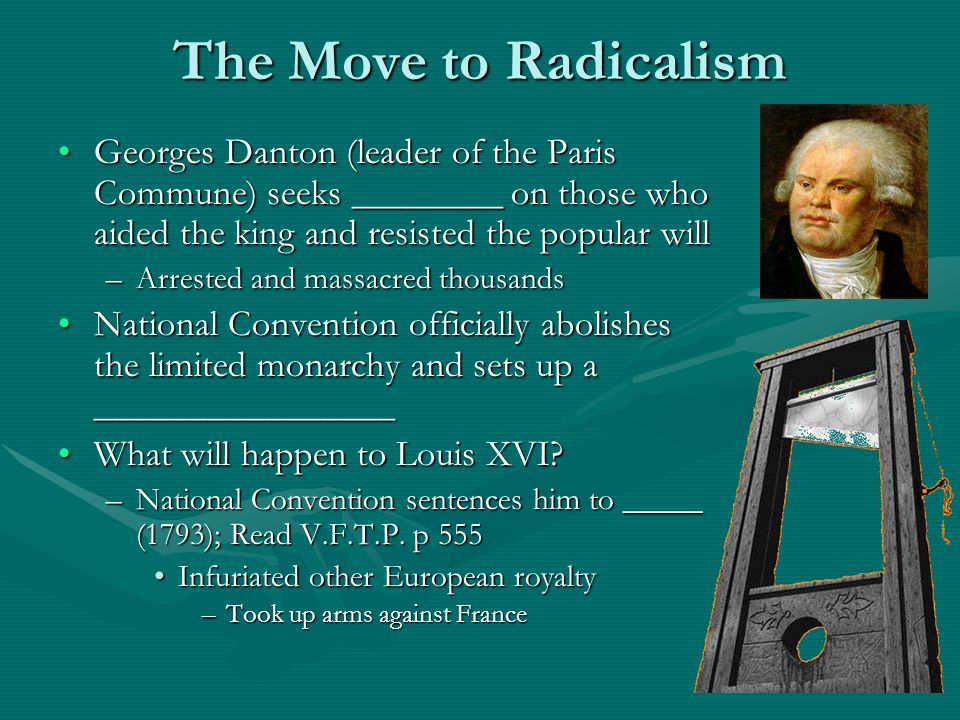 The Move to Radicalism Georges Danton (leader of the Paris Commune) seeks ________ on those who aided the king and resisted the popular will.