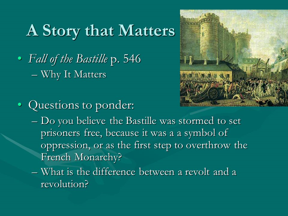 A Story that Matters Fall of the Bastille p. 546 Questions to ponder: