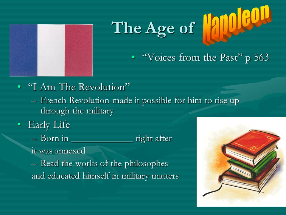 The Age of Napoleon Voices from the Past p 563 I Am The Revolution