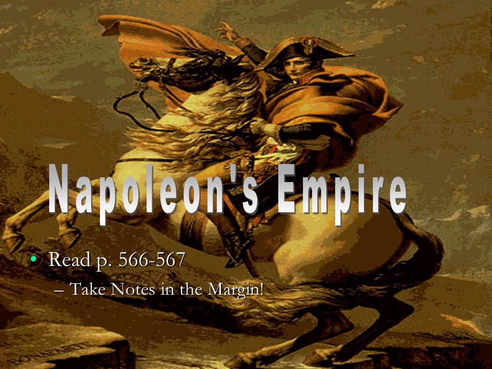 Read p. 566-567 Take Notes in the Margin! Napoleon s Empire