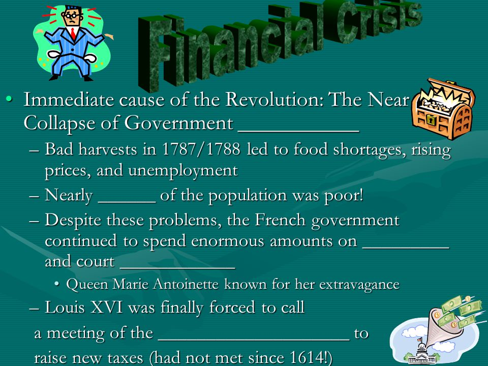Financial Crisis Immediate cause of the Revolution: The Near Collapse of Government ___________.