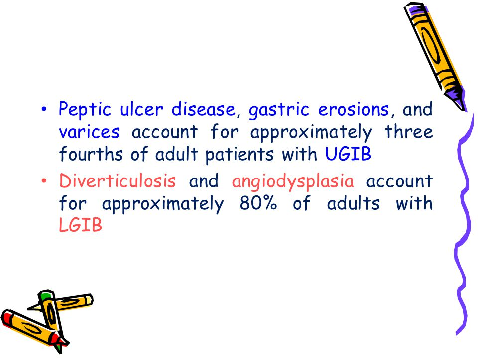 Peptic ulcer disease, gastric erosions, and varices account for approximately three fourths of adult patients with UGIB