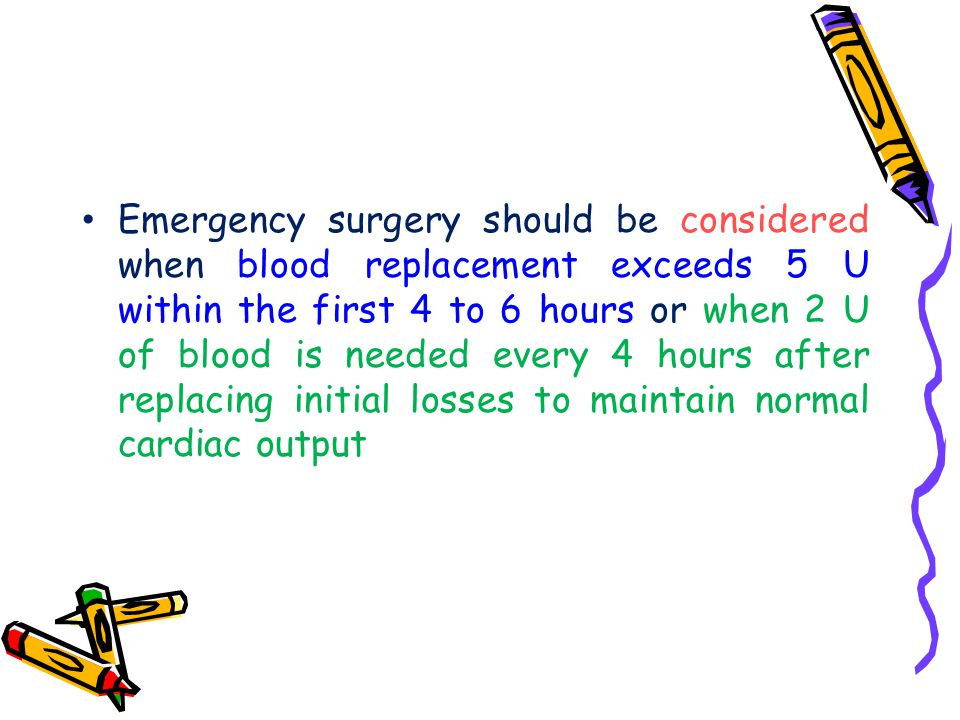 Emergency surgery should be considered when blood replacement exceeds 5 U within the first 4 to 6 hours or when 2 U of blood is needed every 4 hours after replacing initial losses to maintain normal cardiac output