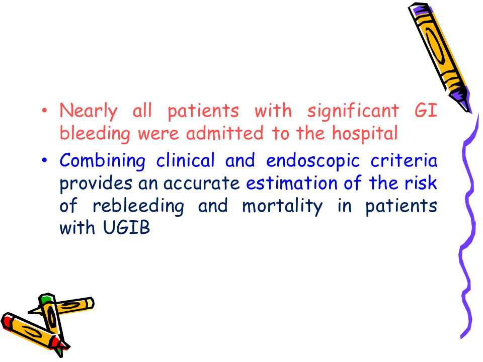 Nearly all patients with significant GI bleeding were admitted to the hospital