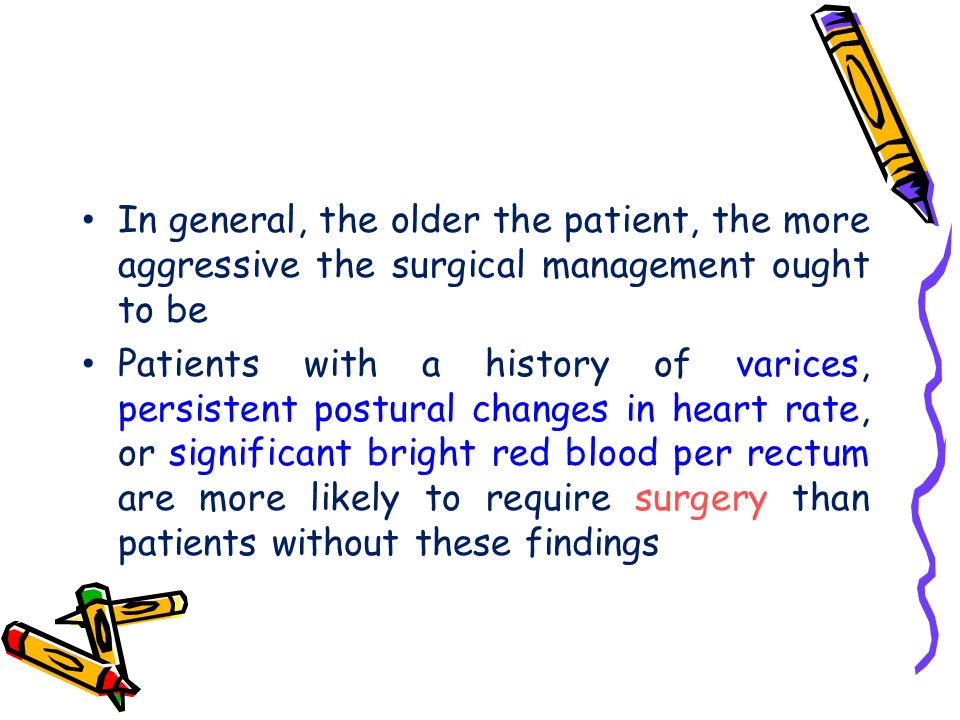 In general, the older the patient, the more aggressive the surgical management ought to be