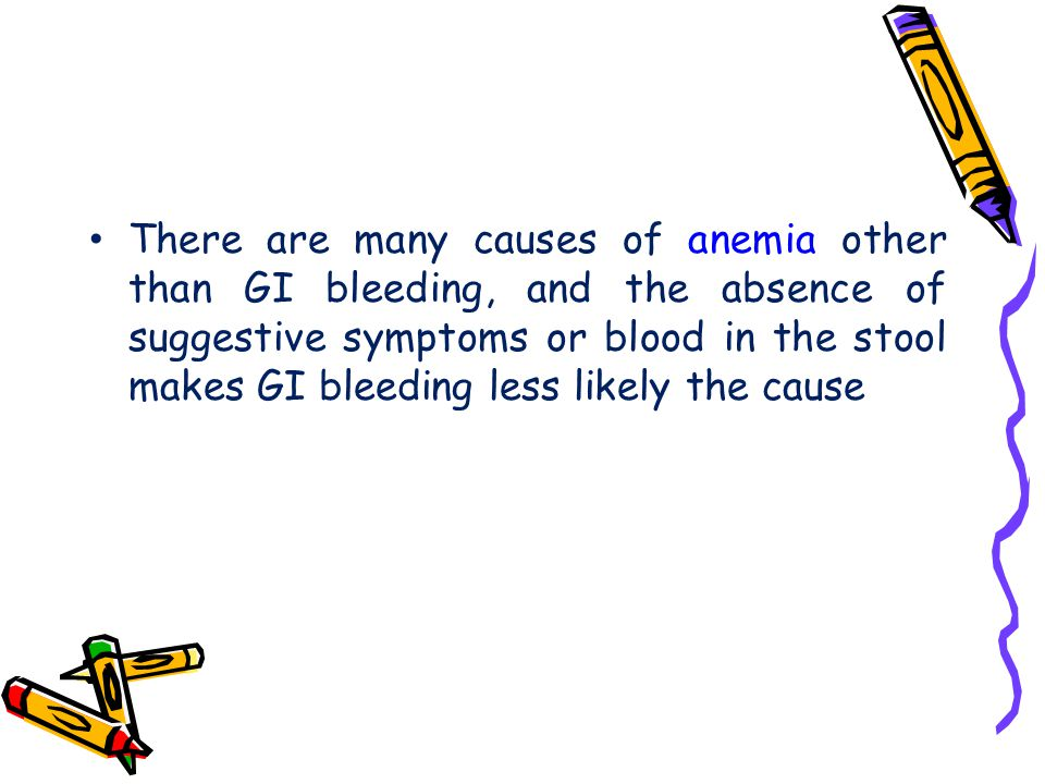 There are many causes of anemia other than GI bleeding, and the absence of suggestive symptoms or blood in the stool makes GI bleeding less likely the cause