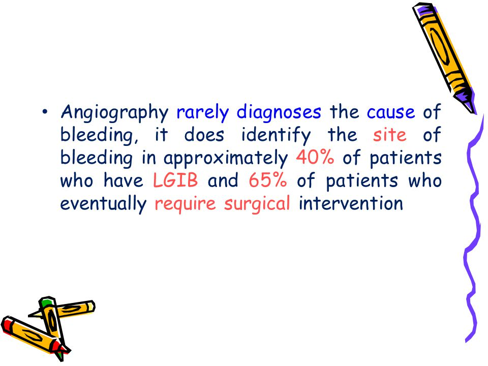 Angiography rarely diagnoses the cause of bleeding, it does identify the site of bleeding in approximately 40% of patients who have LGIB and 65% of patients who eventually require surgical intervention