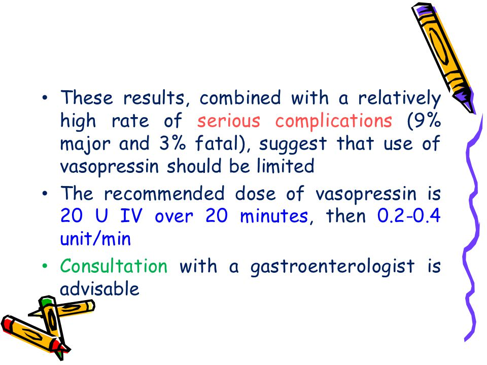 These results, combined with a relatively high rate of serious complications (9% major and 3% fatal), suggest that use of vasopressin should be limited