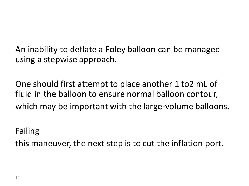 An inability to deflate a Foley balloon can be managed using a stepwise approach.