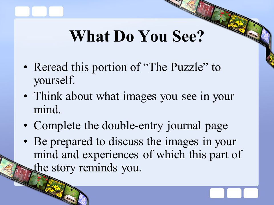 What Do You See Reread this portion of The Puzzle to yourself.