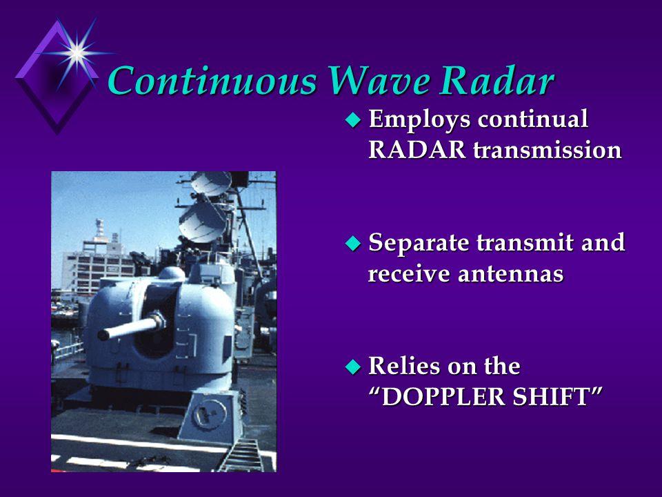 Continuous Wave Radar Employs continual RADAR transmission