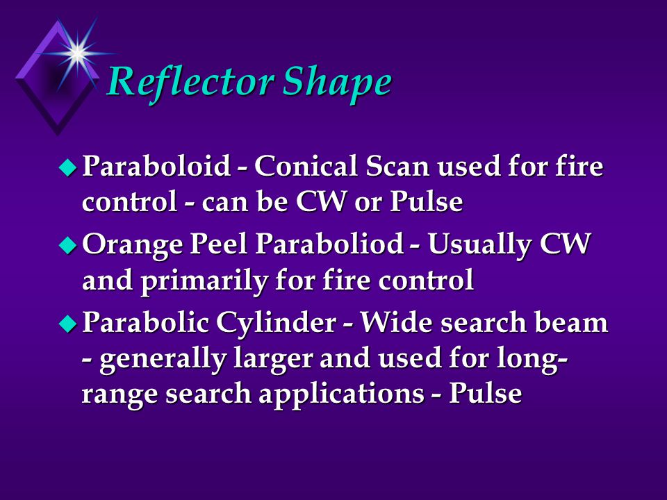 Reflector Shape Paraboloid - Conical Scan used for fire control - can be CW or Pulse.