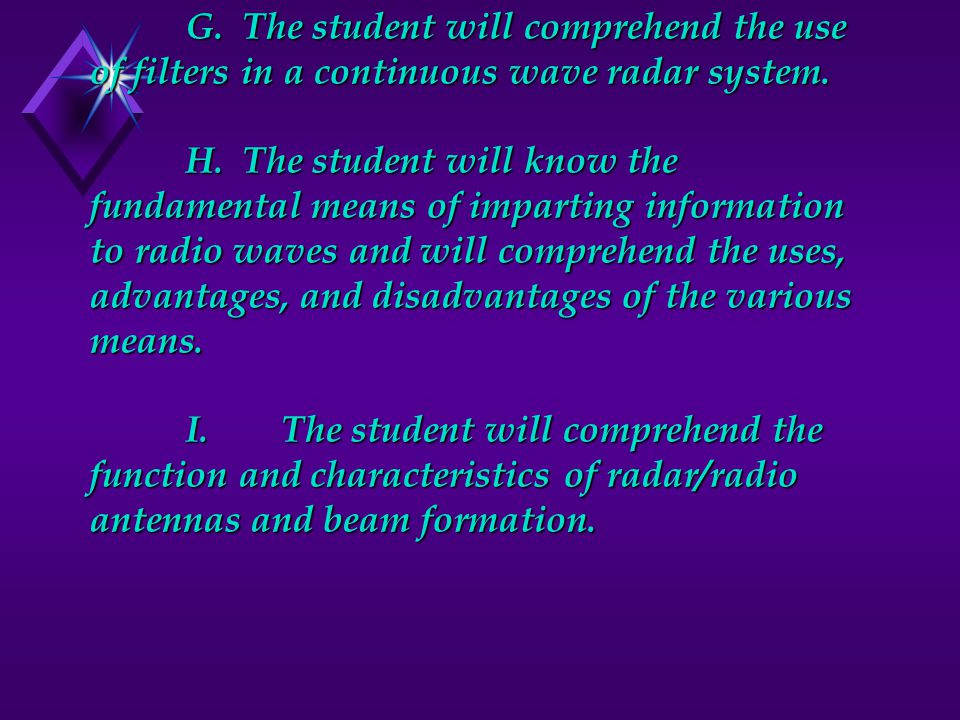 G. The student will comprehend the use of filters in a continuous wave radar system.