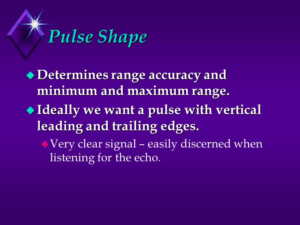 Pulse Shape Determines range accuracy and minimum and maximum range.