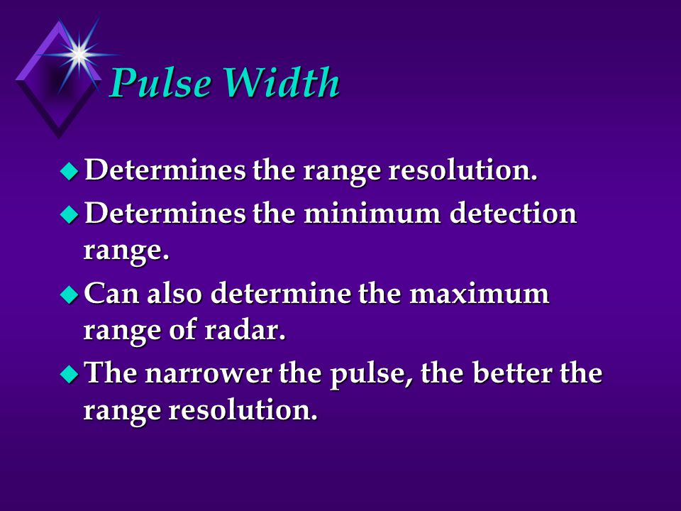 Pulse Width Determines the range resolution.