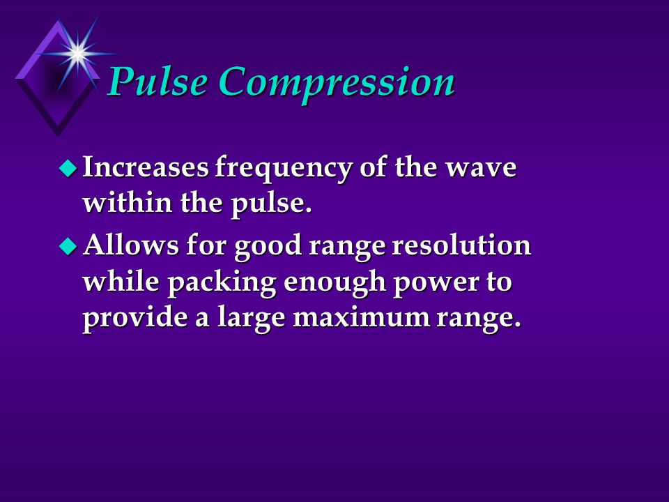 Pulse Compression Increases frequency of the wave within the pulse.