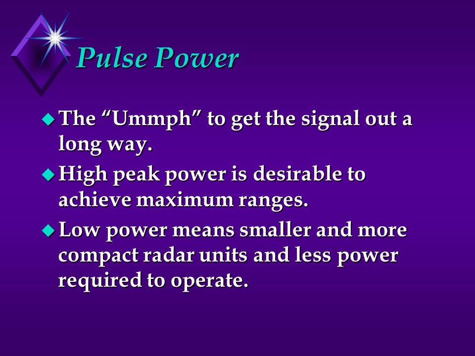 Pulse Power The Ummph to get the signal out a long way.