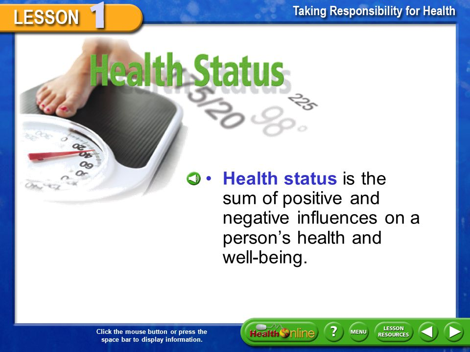 Health Status Health status is the sum of positive and negative influences on a person's health and well-being.
