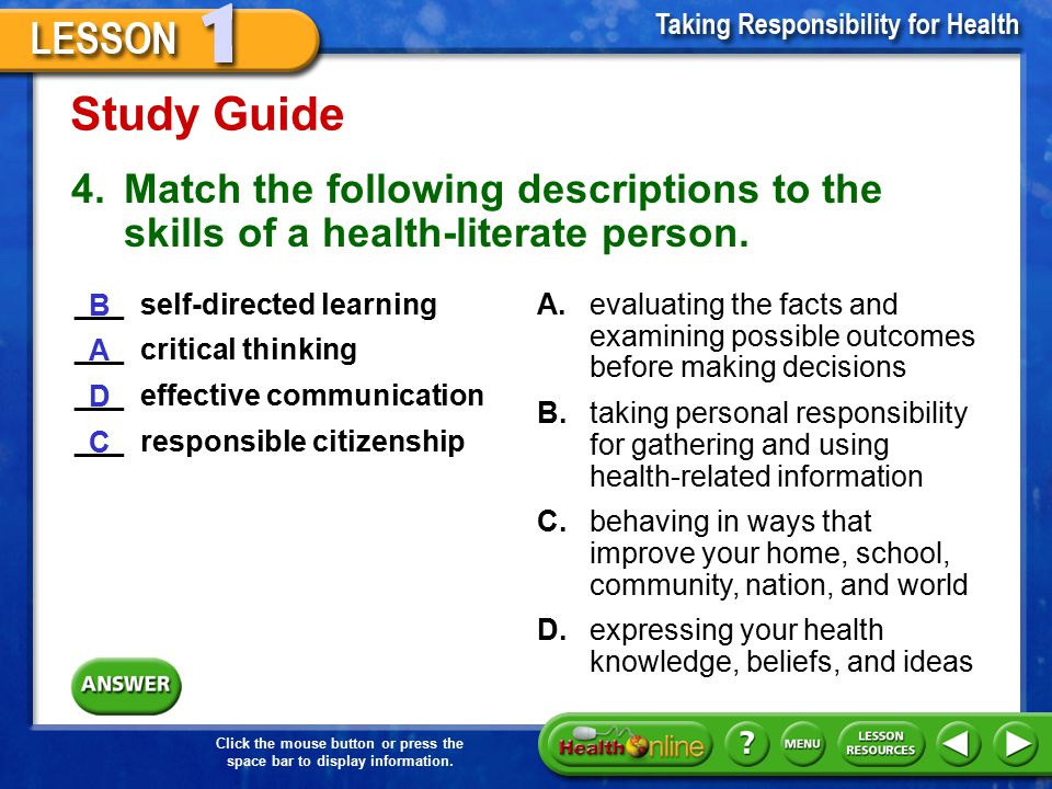 Study Guide 4. Match the following descriptions to the skills of a health-literate person. ___ self-directed learning.