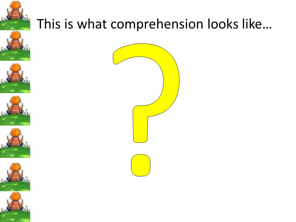 This is what comprehension looks like…