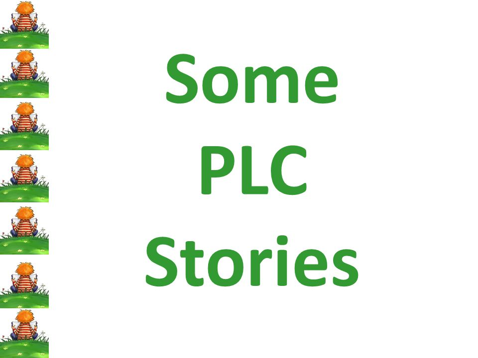 Some PLC Stories