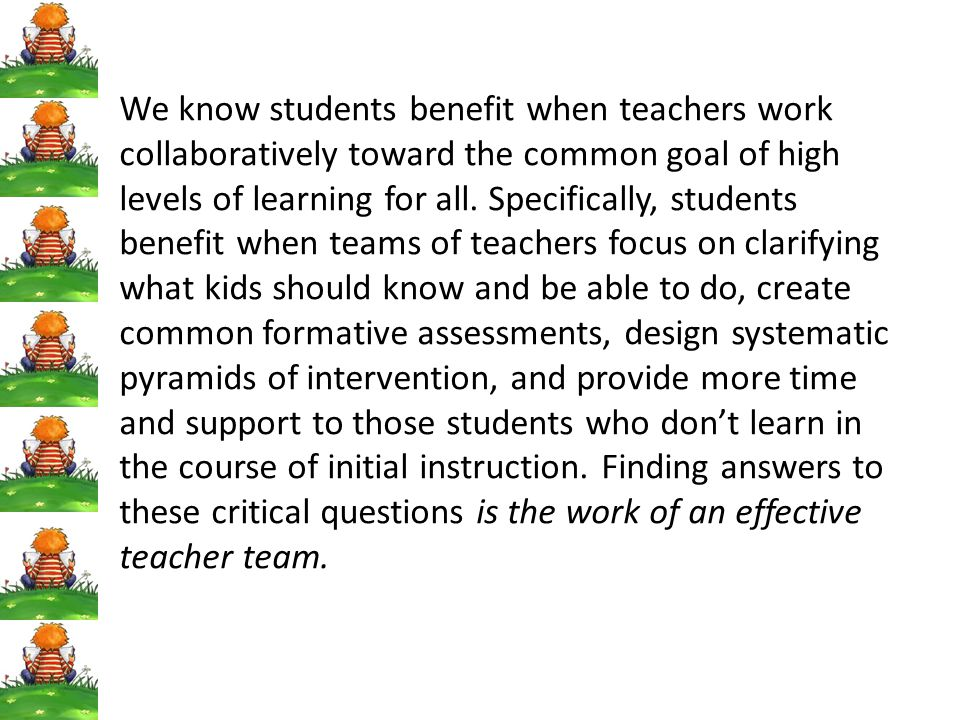 We know students benefit when teachers work collaboratively toward the common goal of high levels of learning for all.