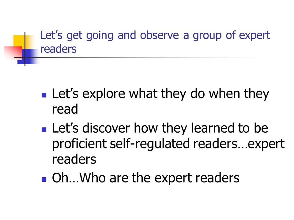 Let's get going and observe a group of expert readers