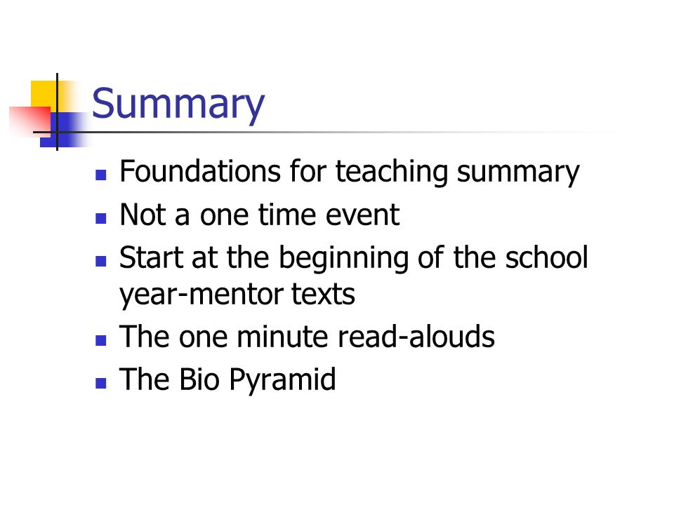 Summary Foundations for teaching summary Not a one time event