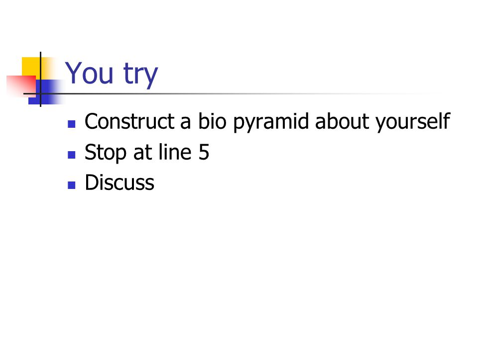 You try Construct a bio pyramid about yourself Stop at line 5 Discuss