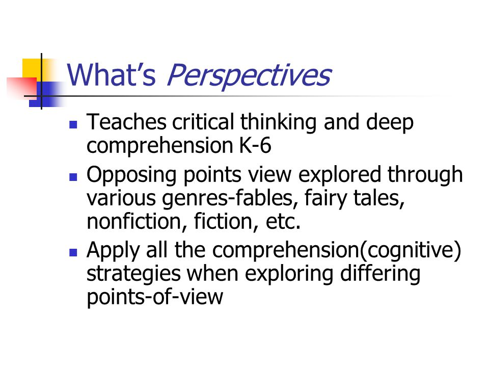 What's Perspectives Teaches critical thinking and deep comprehension K-6.