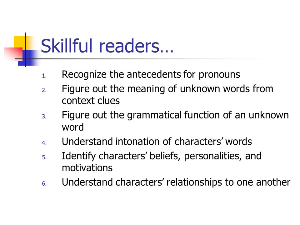 Skillful readers… Recognize the antecedents for pronouns