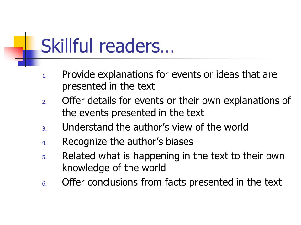 Skillful readers… Provide explanations for events or ideas that are presented in the text.