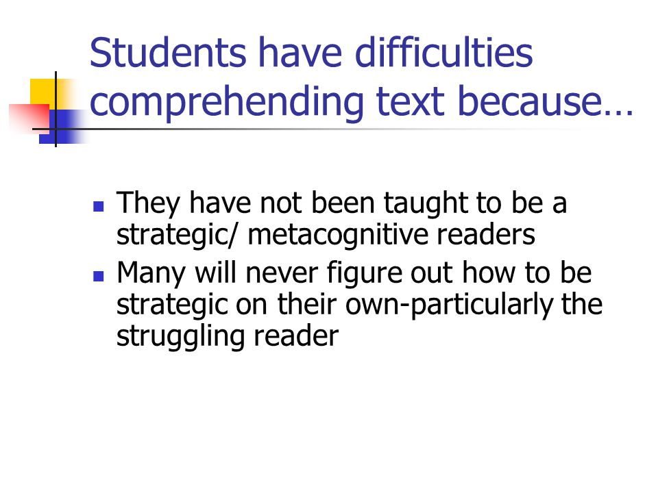 Students have difficulties comprehending text because…