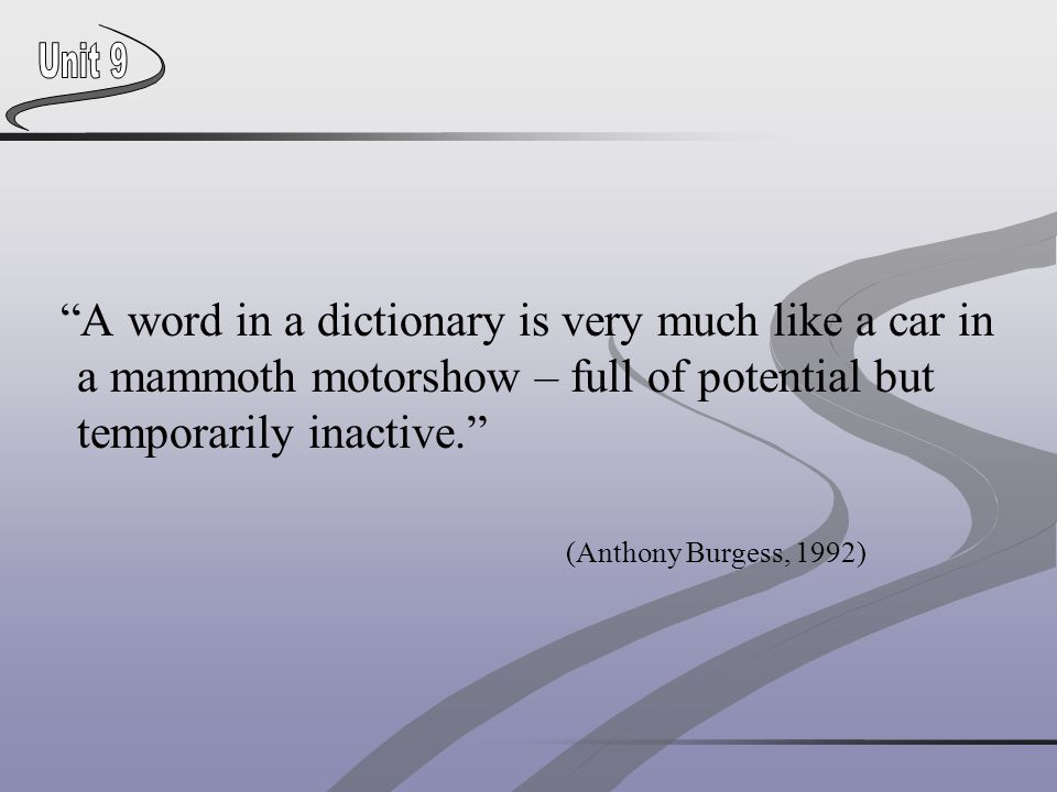 A word in a dictionary is very much like a car in a mammoth motorshow – full of potential but temporarily inactive.