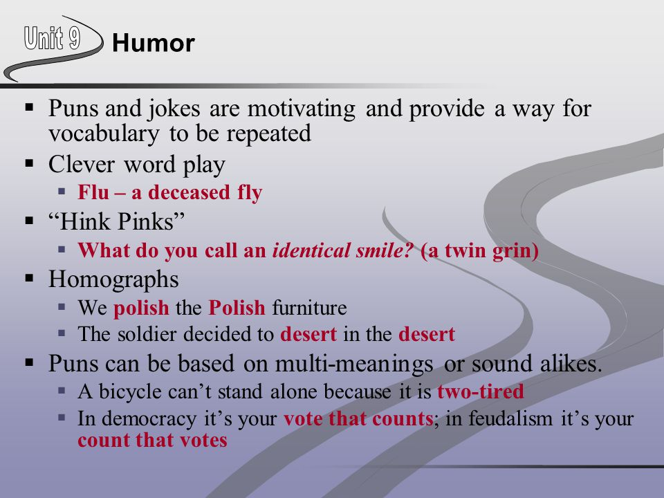 Puns can be based on multi-meanings or sound alikes.