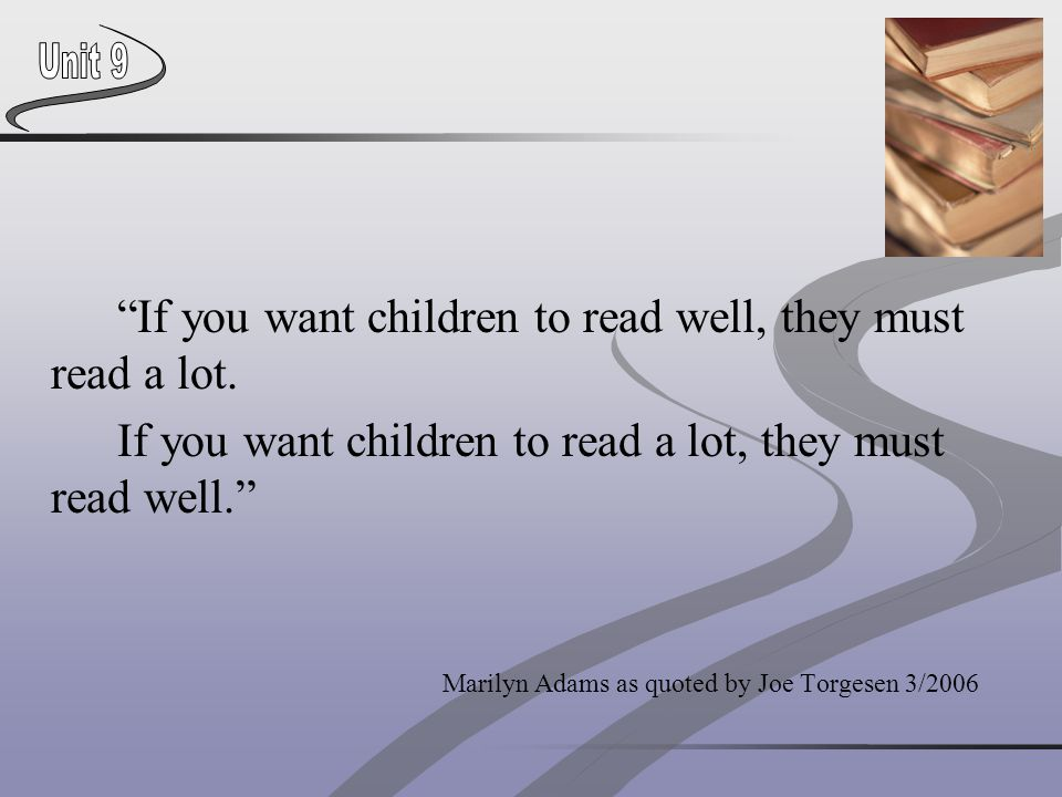 If you want children to read well, they must read a lot.