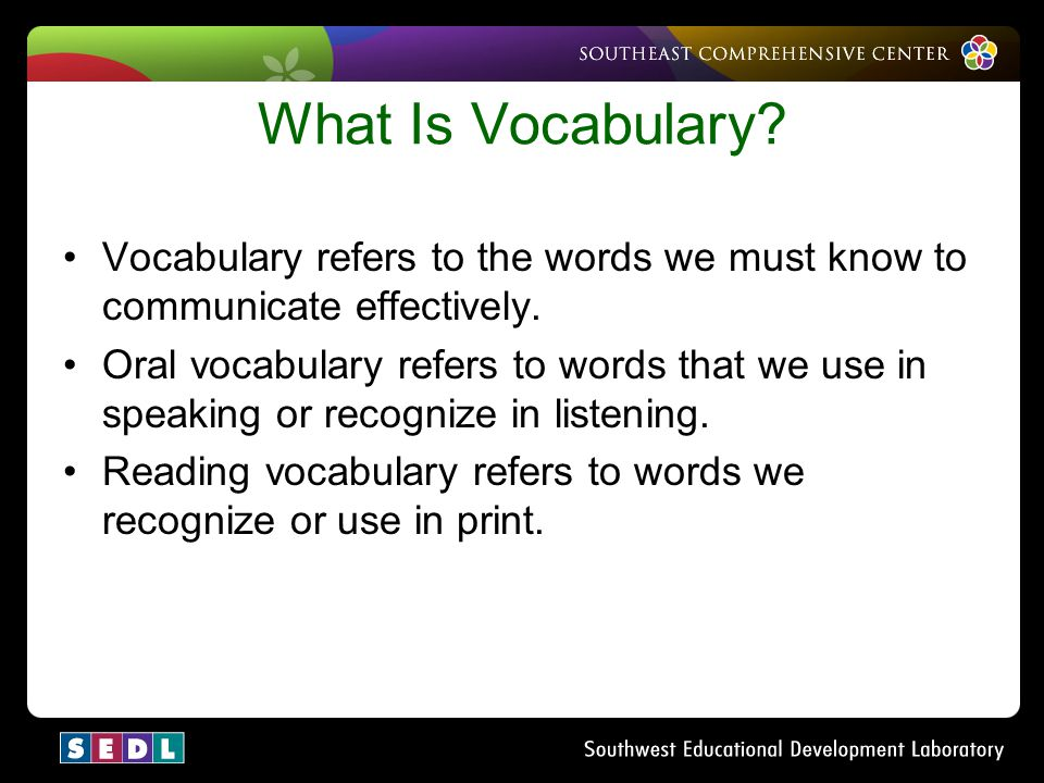 What Is Vocabulary Vocabulary refers to the words we must know to communicate effectively.