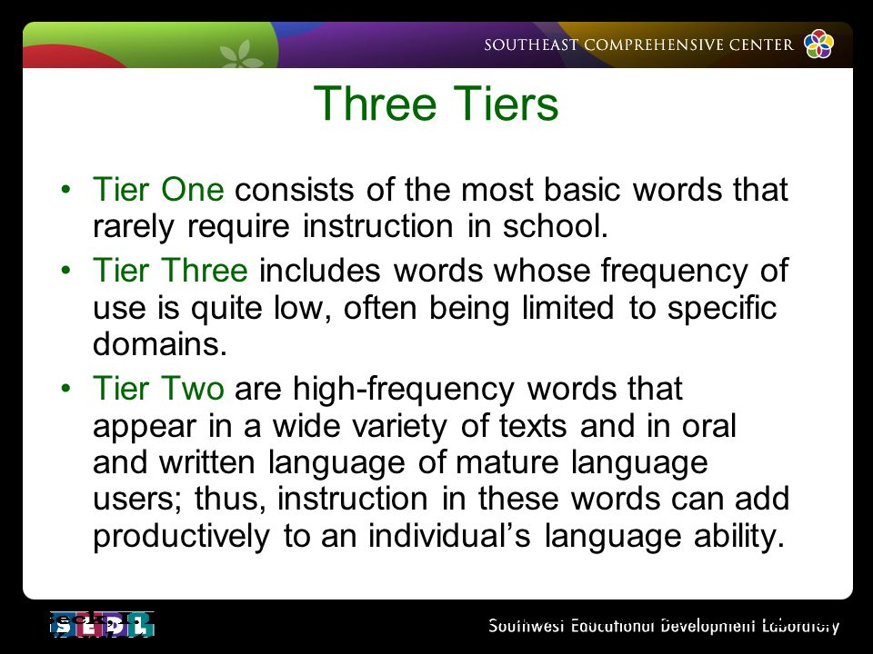 Three Tiers Tier One consists of the most basic words that rarely require instruction in school.